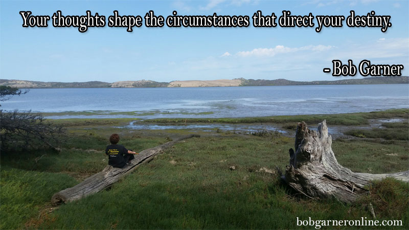 Your thoughts shape the circumstances that direct your destiny. - Bob Garner