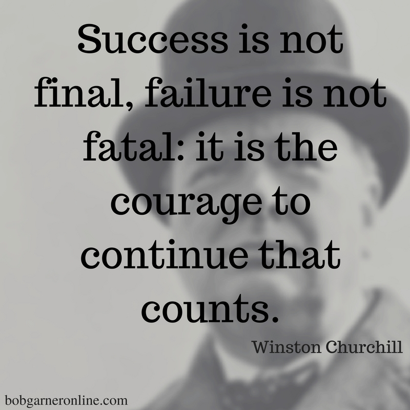 Powerful Winston Churchill quote - Both success and failure take courage to continue and continue you must should you decide to achieve your goals.