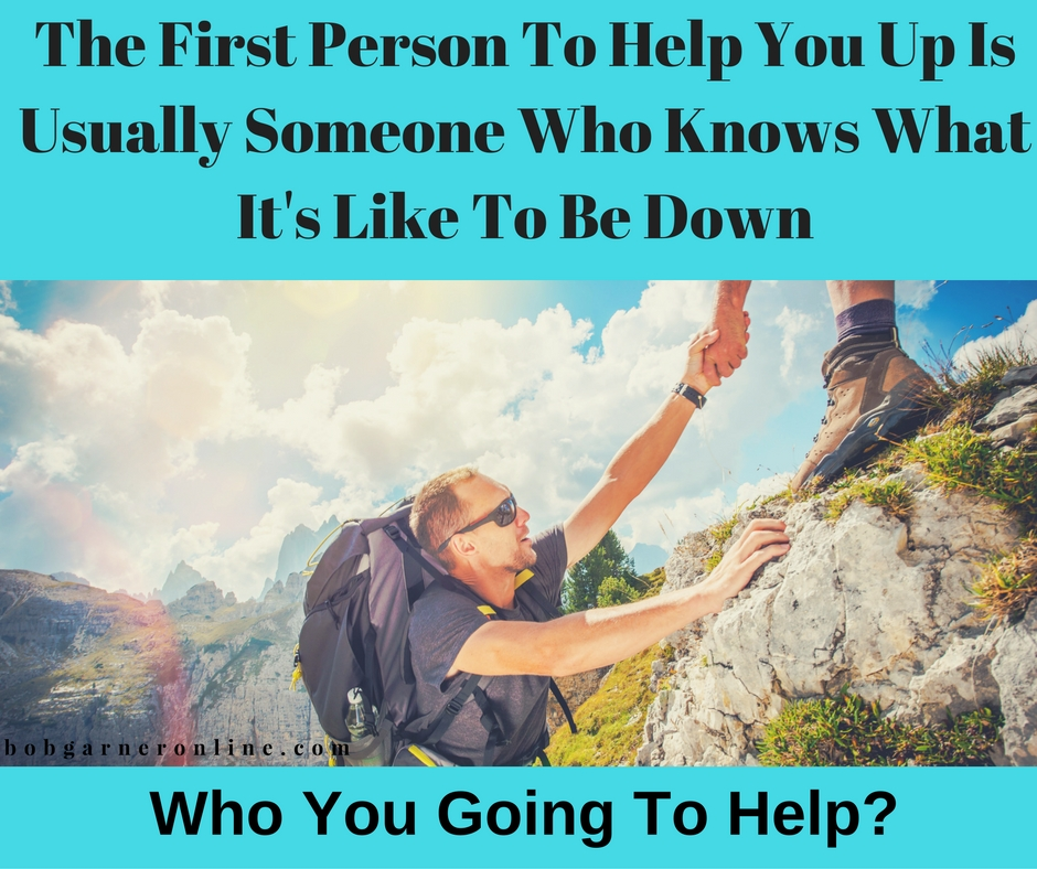 first person to help you up is some who knows what it's like to be down - Never be afraid that what you could is offer is not enough. Because even the smallest amount of help can sometimes be just what is needed.