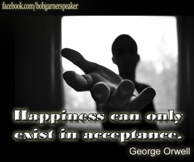 Happiness can only exist in acceptance