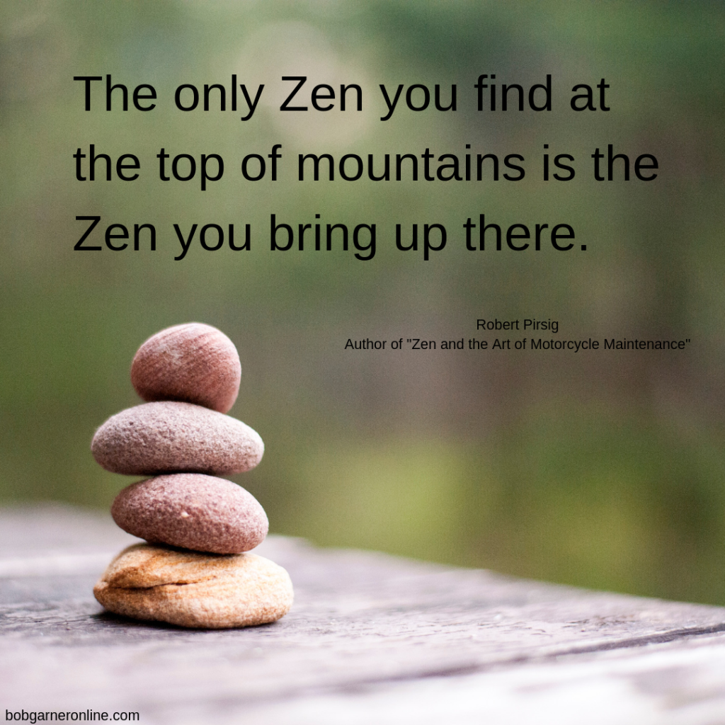 The only Zen you find at the top of mountains is the Zen you bring up there.