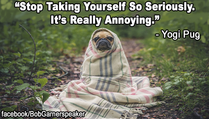 Yogi Pug Speaks Don't Take Life or Yourself Too Seriously