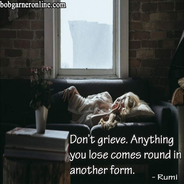 Dealing with Loss - What you lose comes round around in another form. Don't grieve. Ever had a loss return in another form? Share comment on talkradio blog storyteller speaker keynote bob garner