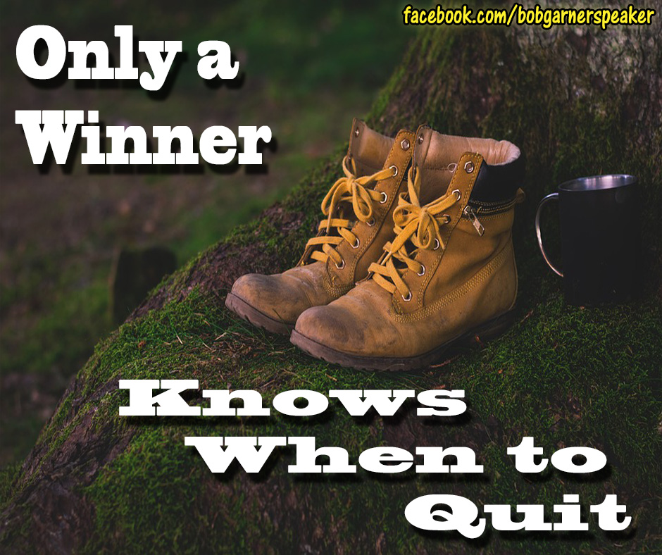 Only a winner know when to quit.