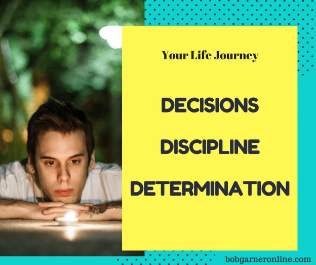 Decisions, Discipline and Determination - The 3 D's That Affect Your Life Journey
