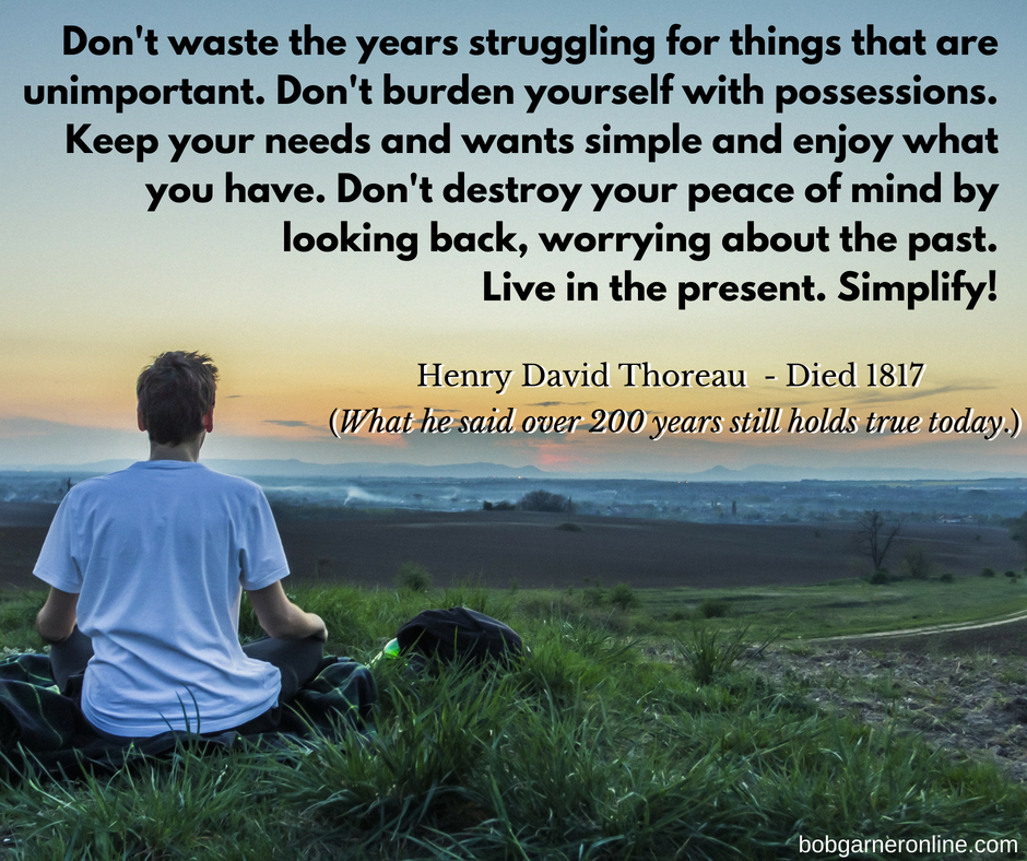 """Thoreau said """"Simplify"""" 200 years ago. But did we listen? With so many people not only in debt, suffering from bad health and bad relationships, but also popping anti-depressives like they were candy, it's clear that we haven't really progressed to far from our great, great grandparents. Here's a look at how to simplify from Bob Garner funny motivational speaker."""